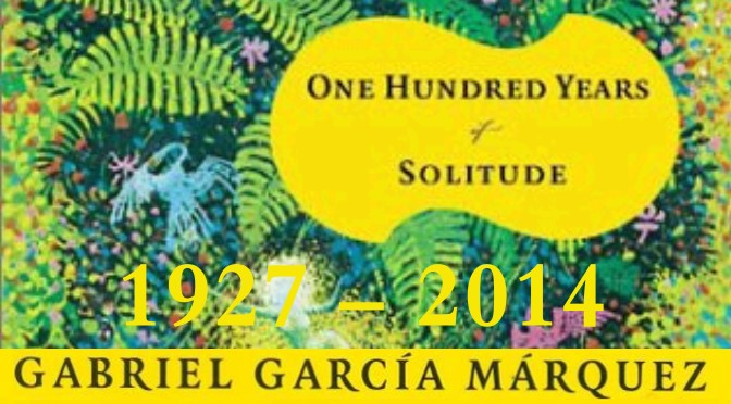 RIP Gabriel Garcia Marquez, Magical Realist, Nobel Prize novelist, author of 100 Years of Solitude