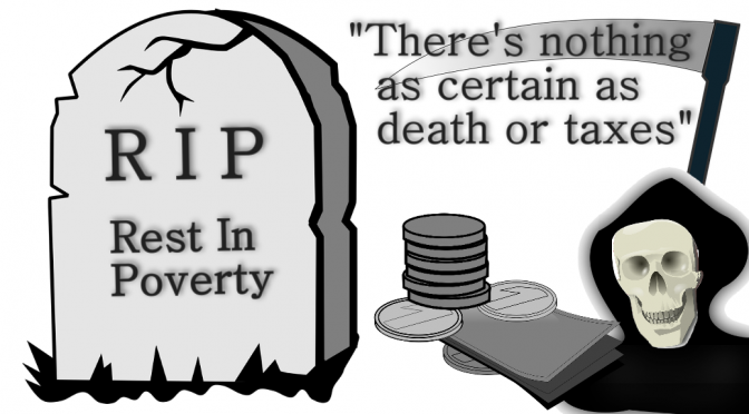 Death and Taxes RIP Rest In Poverty