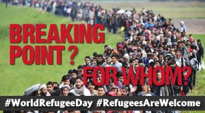 Breaking Point World Refugee Day Refugees Are Welcome