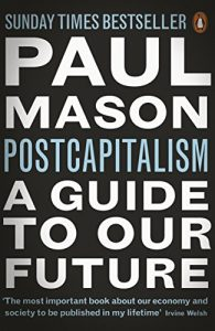 Postcapitalism - Paul Mason, Penguin 2015