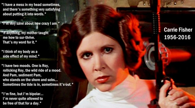 RIP Carrie Fisher – Actor, Author, Mental Health Advocate, in her own words