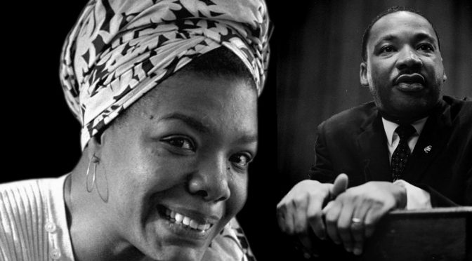 Maya Angelou & Martin Luther King anniversaries. What can they teach us?